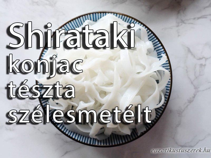 Shirataki tészta, szélesmetélt